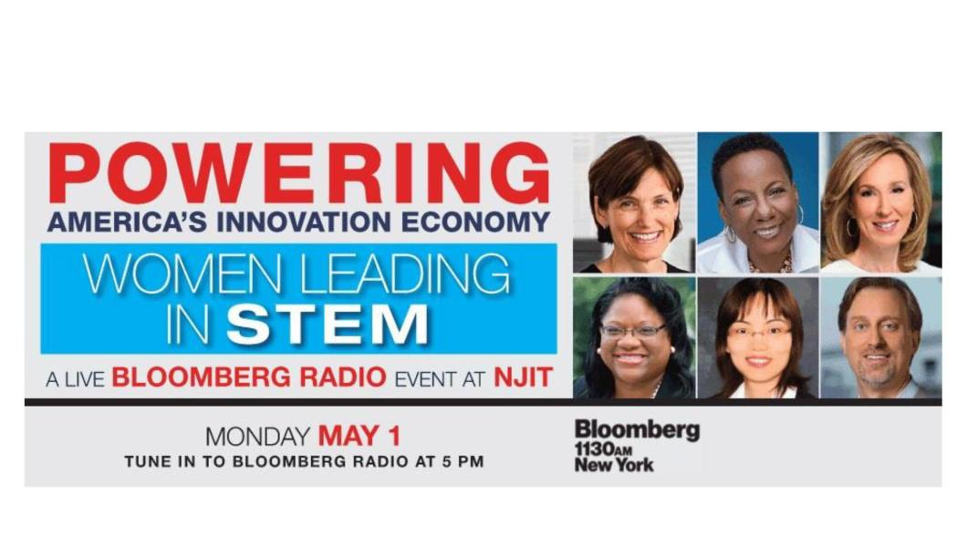 "NJIT will host Bloomberg Radio for a live show, ""Powering America's Innovation Economy: Women Leading in STEM,"" Monday, May 1, from 5 to 6 p.m., featuring some of the nation's top women in STEM leadership."